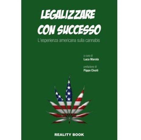 LEGALIZZARE CON SUCCESSO – L'Esperienza Americana Sulla Cannabis – Luca Marola